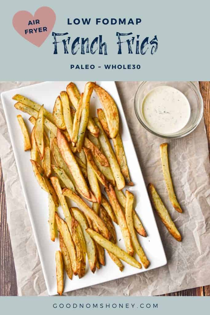 low fodmap air fryer french fries on a plate next to a bowl of ranch dressing with low fodmap air fryer french fries paleo whole30 written at the top and goodnomshoney.com written at the bottom